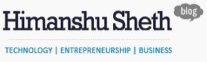 Blog of Himanshu Sheth on Technology, Entrepreneurship and Business